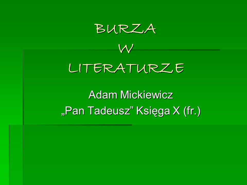 "BURZA W LITERATURZE Adam Mickiewicz ""Pan Tadeusz"" Księga X (fr.)"