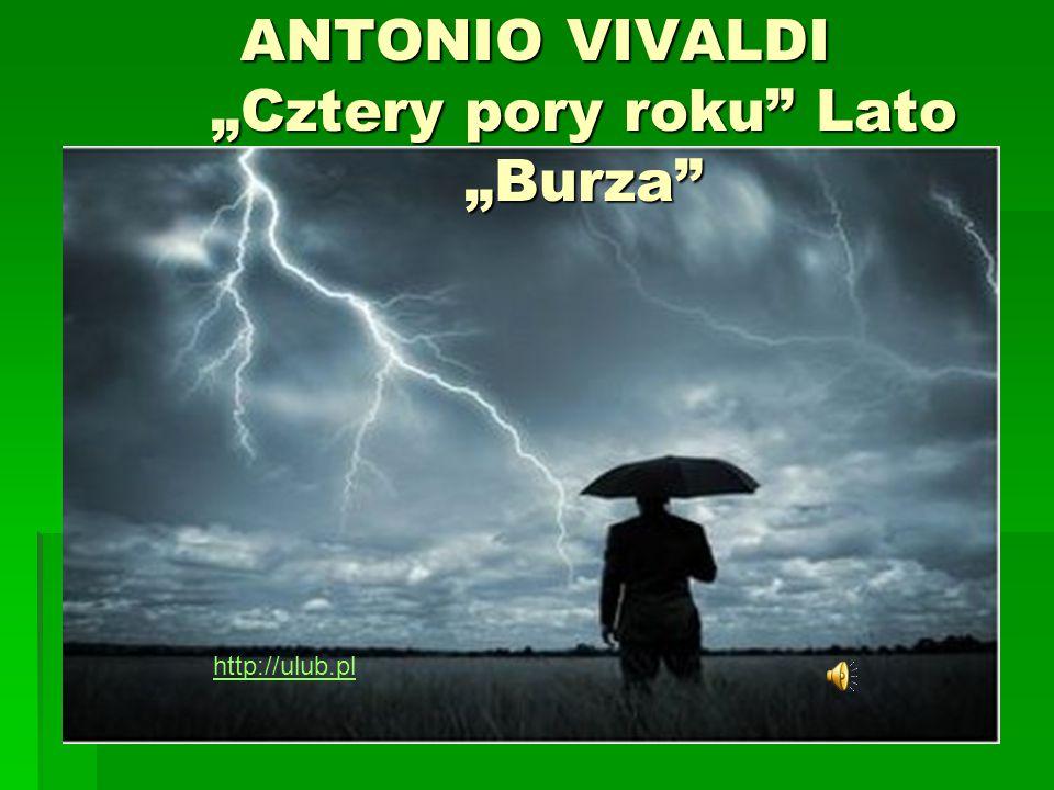 """ANTONIO VIVALDI """"Cztery pory roku"""" Lato """"Burza"""" http://ulub.pl"""