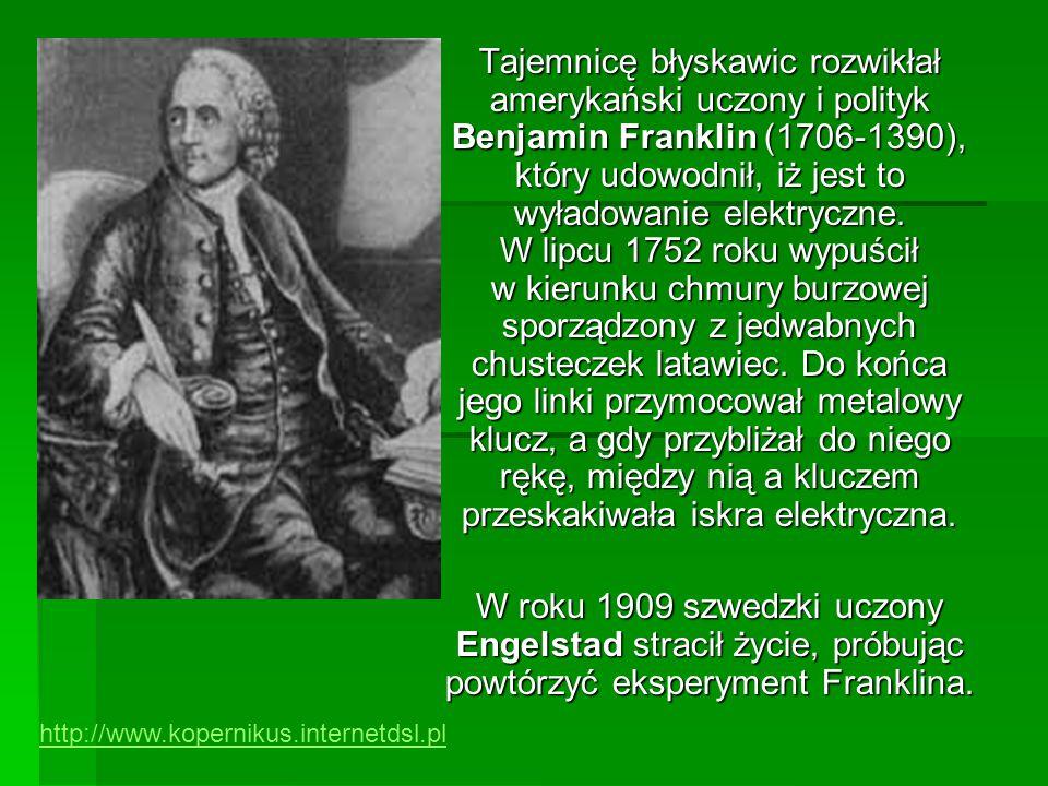 Tajemnicę błyskawic rozwikłał amerykański uczony i polityk Benjamin Franklin (1706-1390), który udowodnił, iż jest to wyładowanie elektryczne. W lipcu