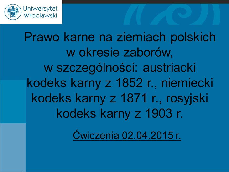Prawo karne na ziemiach polskich w okresie zaborów, w szczególności: austriacki kodeks karny z 1852 r., niemiecki kodeks karny z 1871 r., rosyjski kod