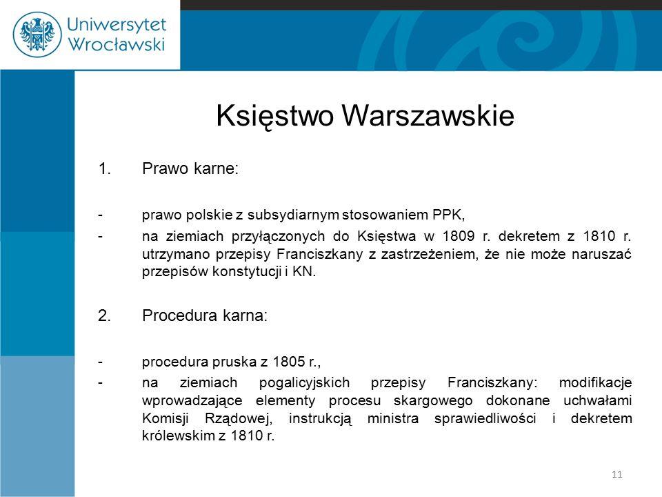 Księstwo Warszawskie 1.Prawo karne: -prawo polskie z subsydiarnym stosowaniem PPK, -na ziemiach przyłączonych do Księstwa w 1809 r. dekretem z 1810 r.