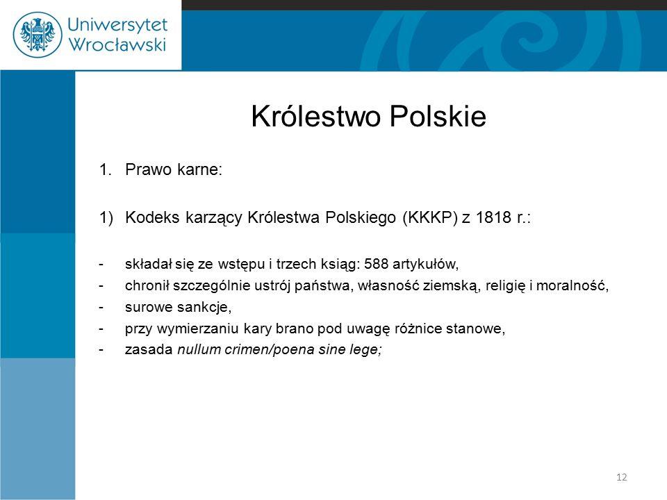 Królestwo Polskie 1.Prawo karne: 1)Kodeks karzący Królestwa Polskiego (KKKP) z 1818 r.: - składał się ze wstępu i trzech ksiąg: 588 artykułów, -chroni