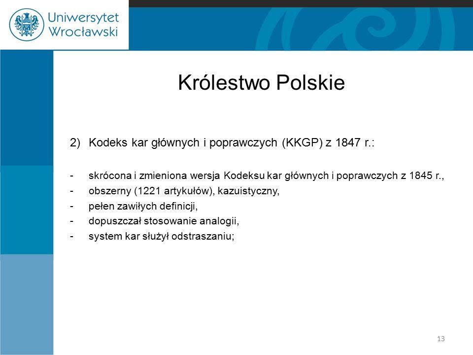 Królestwo Polskie 2)Kodeks kar głównych i poprawczych (KKGP) z 1847 r.: -skrócona i zmieniona wersja Kodeksu kar głównych i poprawczych z 1845 r., -ob