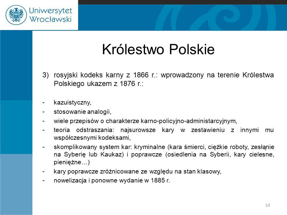 Królestwo Polskie 3)rosyjski kodeks karny z 1866 r.: wprowadzony na terenie Królestwa Polskiego ukazem z 1876 r.: -kazuistyczny, -stosowanie analogii,