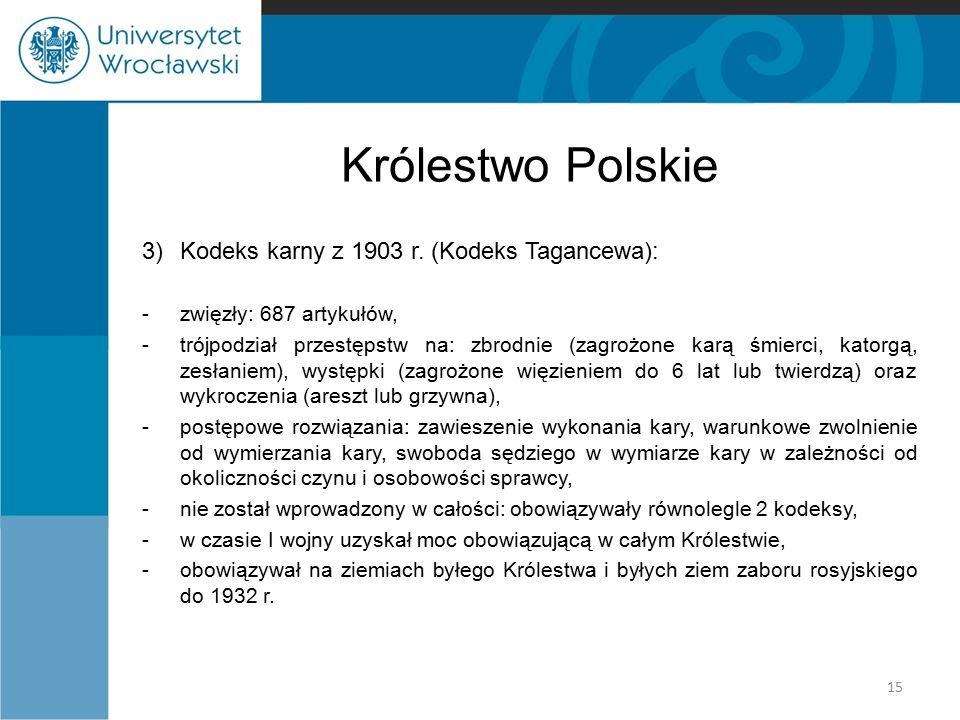 Królestwo Polskie 3)Kodeks karny z 1903 r. (Kodeks Tagancewa): -zwięzły: 687 artykułów, -trójpodział przestępstw na: zbrodnie (zagrożone karą śmierci,