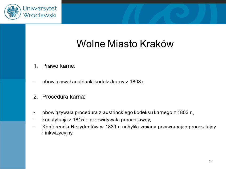 Wolne Miasto Kraków 1. Prawo karne: -obowiązywał austriacki kodeks karny z 1803 r. 2.Procedura karna: -obowiązywała procedura z austriackiego kodeksu