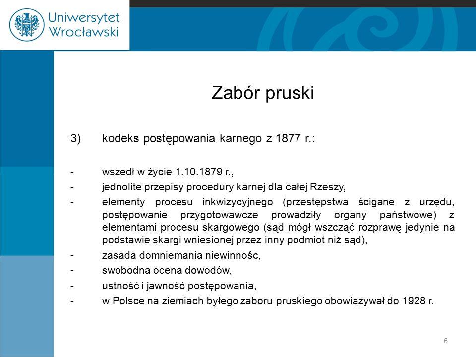 Zabór pruski 3) kodeks postępowania karnego z 1877 r.: -wszedł w życie 1.10.1879 r., -jednolite przepisy procedury karnej dla całej Rzeszy, -elementy