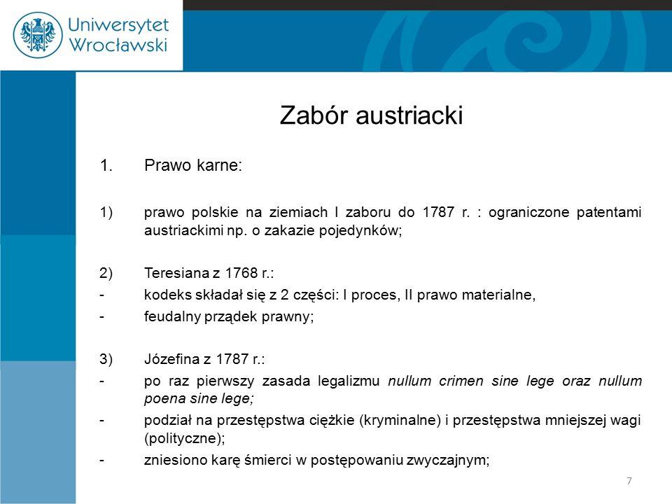 Zabór austriacki 1.Prawo karne: 1)prawo polskie na ziemiach I zaboru do 1787 r. : ograniczone patentami austriackimi np. o zakazie pojedynków; 2)Teres