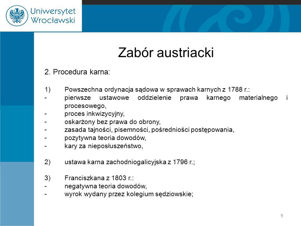 Zabór austriacki 2. Procedura karna: 1)Powszechna ordynacja sądowa w sprawach karnych z 1788 r.: -pierwsze ustawowe oddzielenie prawa karnego material