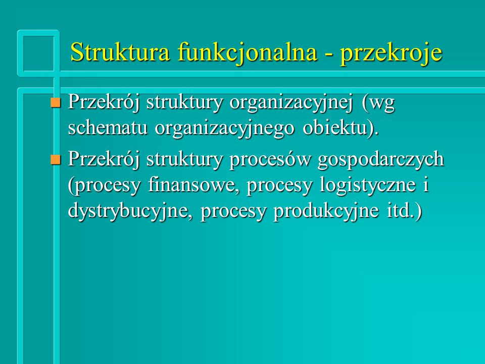 Struktura funkcjonalna - przekroje n Przekrój struktury organizacyjnej (wg schematu organizacyjnego obiektu).