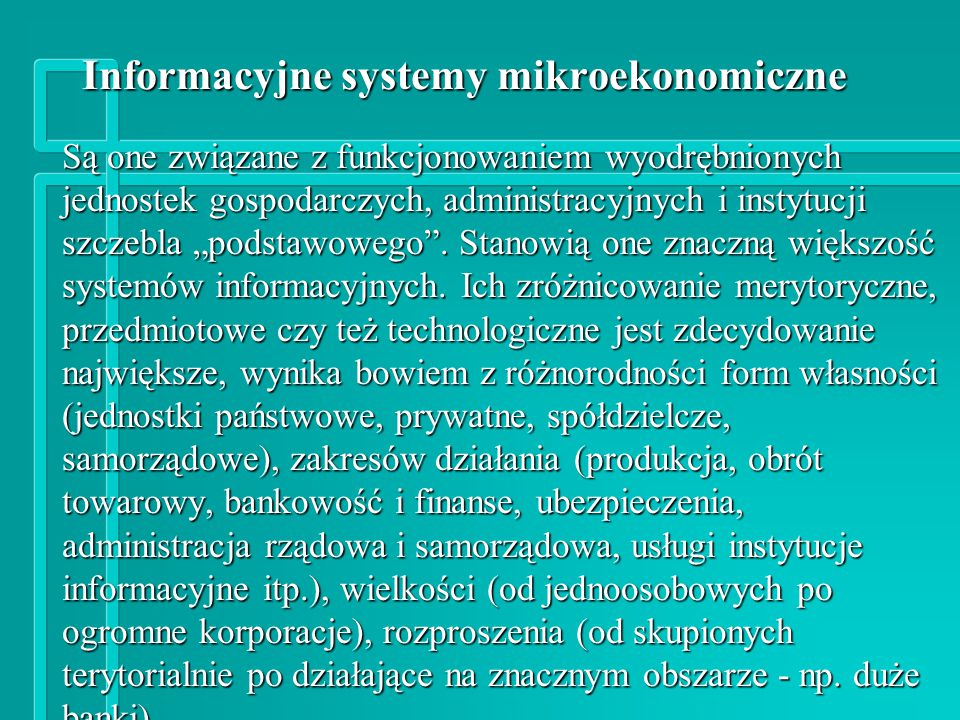 """Informacyjne systemy mikroekonomiczne Są one związane z funkcjonowaniem wyodrębnionych jednostek gospodarczych, administracyjnych i instytucji szczebla """"podstawowego ."""