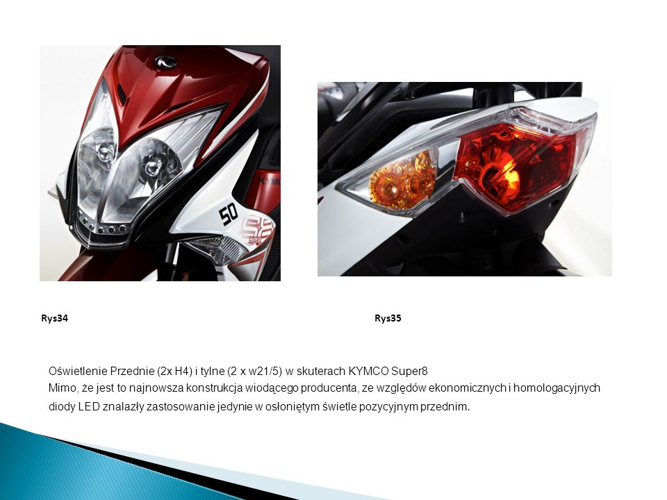 Oświetlenie Przednie (2x H4) i tylne (2 x w21/5) w skuterach KYMCO Super8 Mimo, że jest to najnowsza konstrukcja wiodącego producenta, ze względów eko