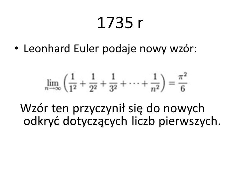 1735 r Leonhard Euler podaje nowy wzór: Wzór ten przyczynił się do nowych odkryć dotyczących liczb pierwszych.