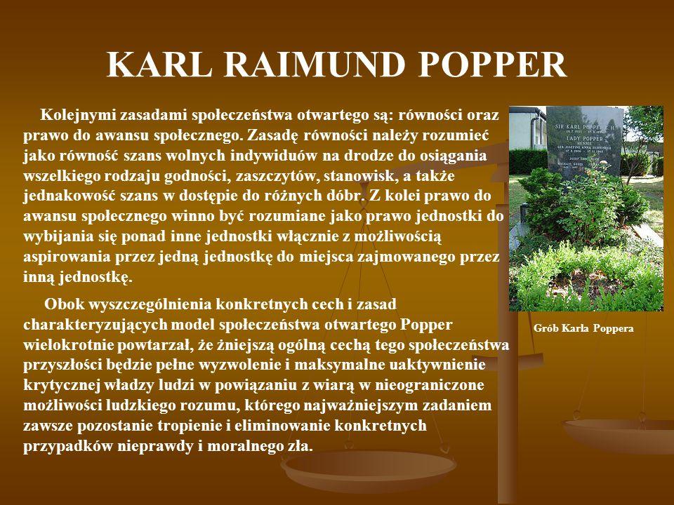 KARL RAIMUND POPPER Kolejnymi zasadami społeczeństwa otwartego są: równości oraz prawo do awansu społecznego.