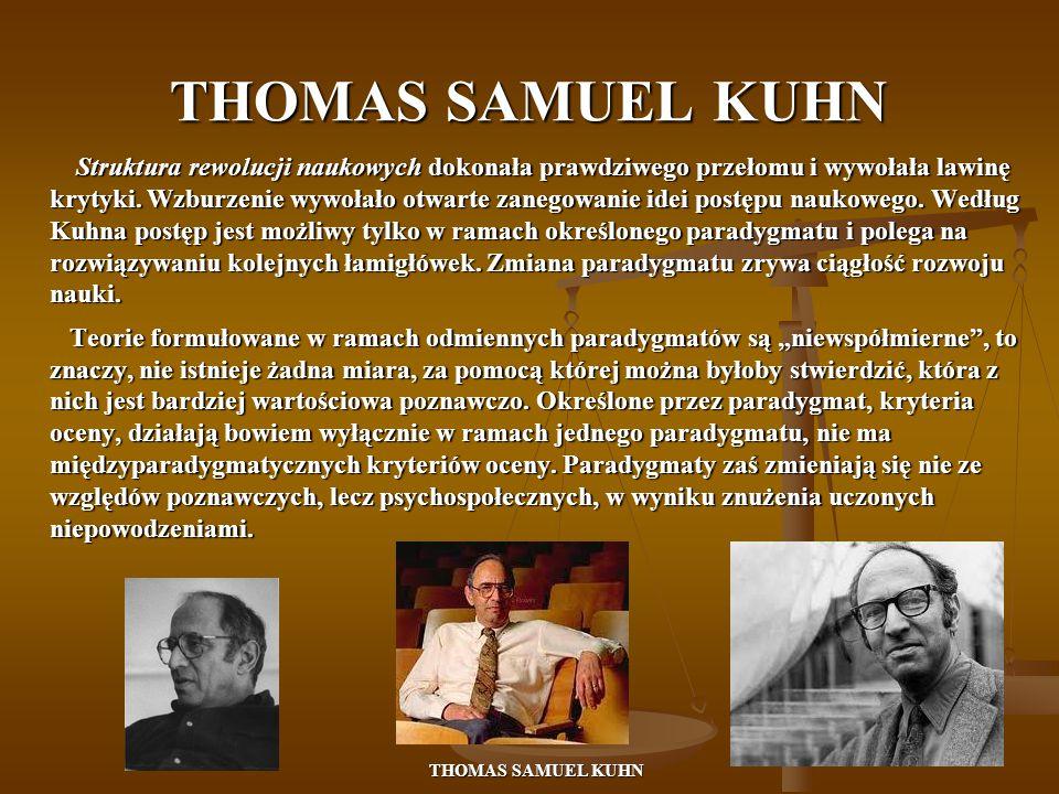 THOMAS SAMUEL KUHN Struktura rewolucji naukowych dokonała prawdziwego przełomu i wywołała lawinę krytyki.