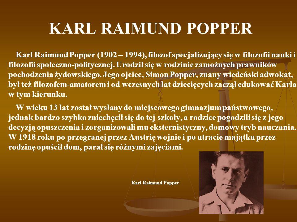 KARL RAIMUND POPPER Pojęcie społeczeństwa otwartego ma dużo wspólnych cech z pojęciem demokracji, jednak zarówno w treści pojęcia demokracji jak i w znanych dotychczas jego historycznych przejawach znajdują się pewne elementy negatywne, od których społeczeństwo otwarte powinno być wolne.