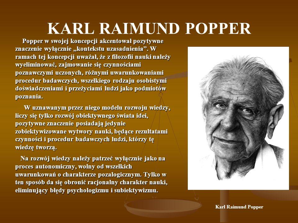 """KARL RAIMUND POPPER W analizie procesu rozwoju wiedzy o rzeczywistości powinniśmy rozróżniać trzy odrębne sfery, nazwane przez niego """"trzema światami ."""