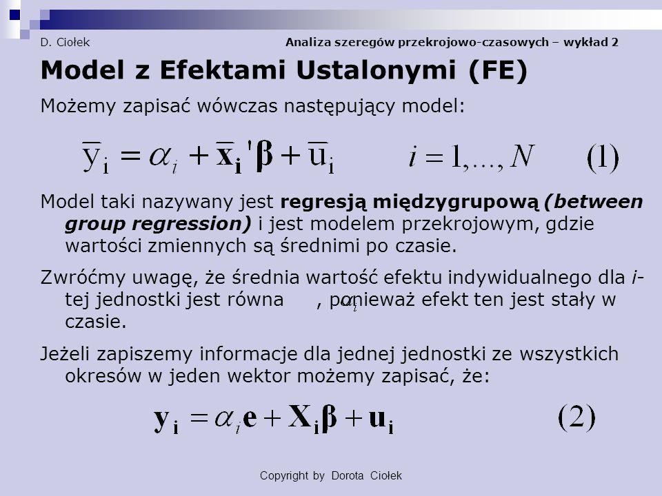 D. Ciołek Analiza szeregów przekrojowo-czasowych – wykład 2 Model z Efektami Ustalonymi (FE) Możemy zapisać wówczas następujący model: Model taki nazy
