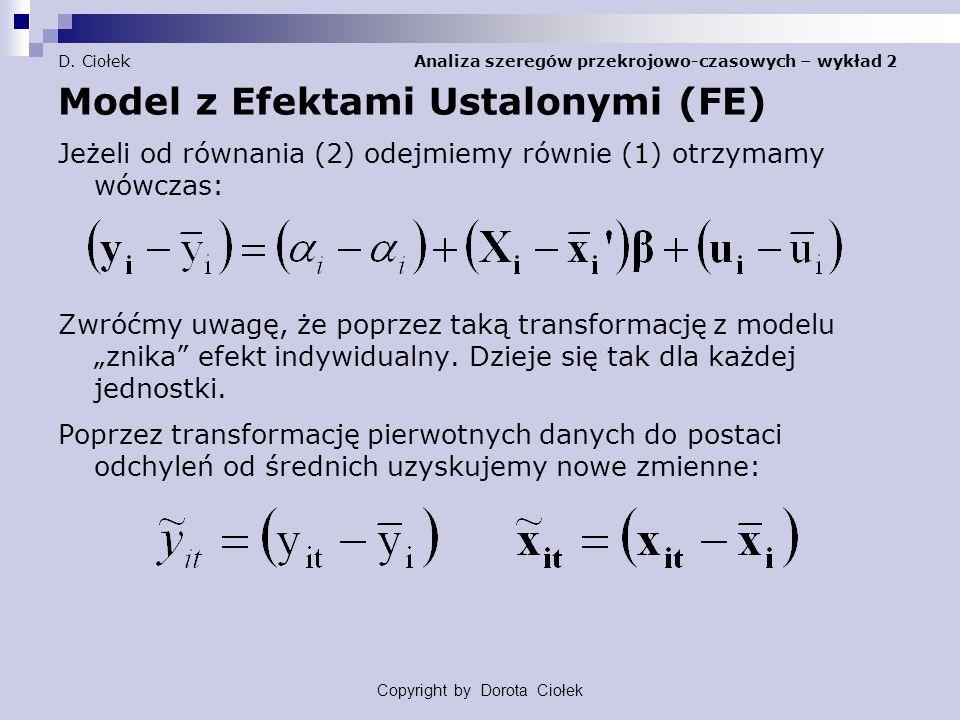 D. Ciołek Analiza szeregów przekrojowo-czasowych – wykład 2 Model z Efektami Ustalonymi (FE) Jeżeli od równania (2) odejmiemy równie (1) otrzymamy wów
