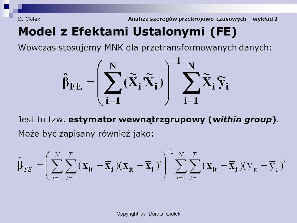 D. Ciołek Analiza szeregów przekrojowo-czasowych – wykład 2 Model z Efektami Ustalonymi (FE) Wówczas stosujemy MNK dla przetransformowanych danych: Je