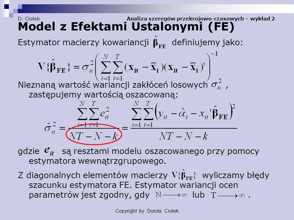 D. Ciołek Analiza szeregów przekrojowo-czasowych – wykład 2 Model z Efektami Ustalonymi (FE) Estymator macierzy kowariancji definiujemy jako: Nieznaną