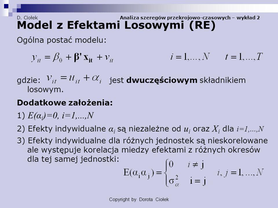 D. Ciołek Analiza szeregów przekrojowo-czasowych – wykład 2 Model z Efektami Losowymi (RE) Ogólna postać modelu: gdzie: jest dwuczęściowym składnikiem