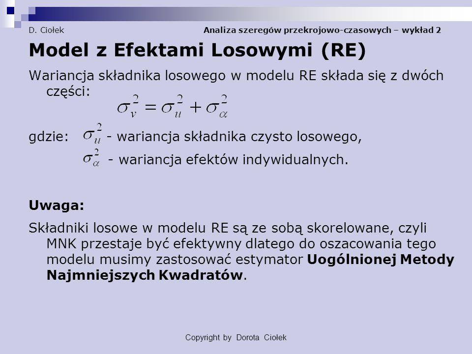 D. Ciołek Analiza szeregów przekrojowo-czasowych – wykład 2 Model z Efektami Losowymi (RE) Wariancja składnika losowego w modelu RE składa się z dwóch