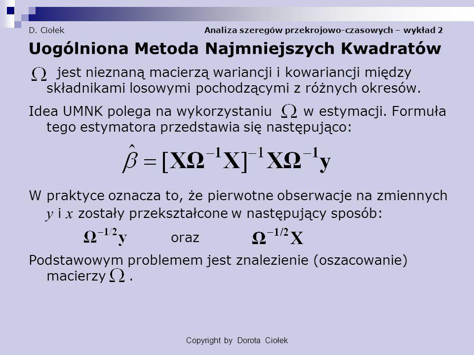 D. Ciołek Analiza szeregów przekrojowo-czasowych – wykład 2 Uogólniona Metoda Najmniejszych Kwadratów jest nieznaną macierzą wariancji i kowariancji m