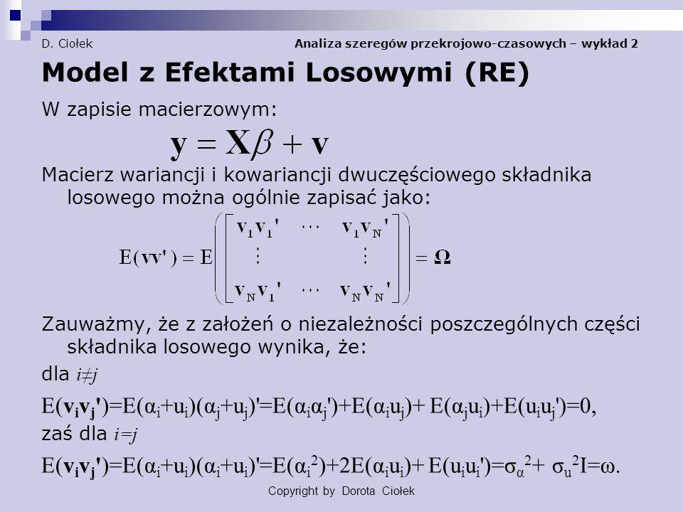 D. Ciołek Analiza szeregów przekrojowo-czasowych – wykład 2 Model z Efektami Losowymi (RE) W zapisie macierzowym: Macierz wariancji i kowariancji dwuc