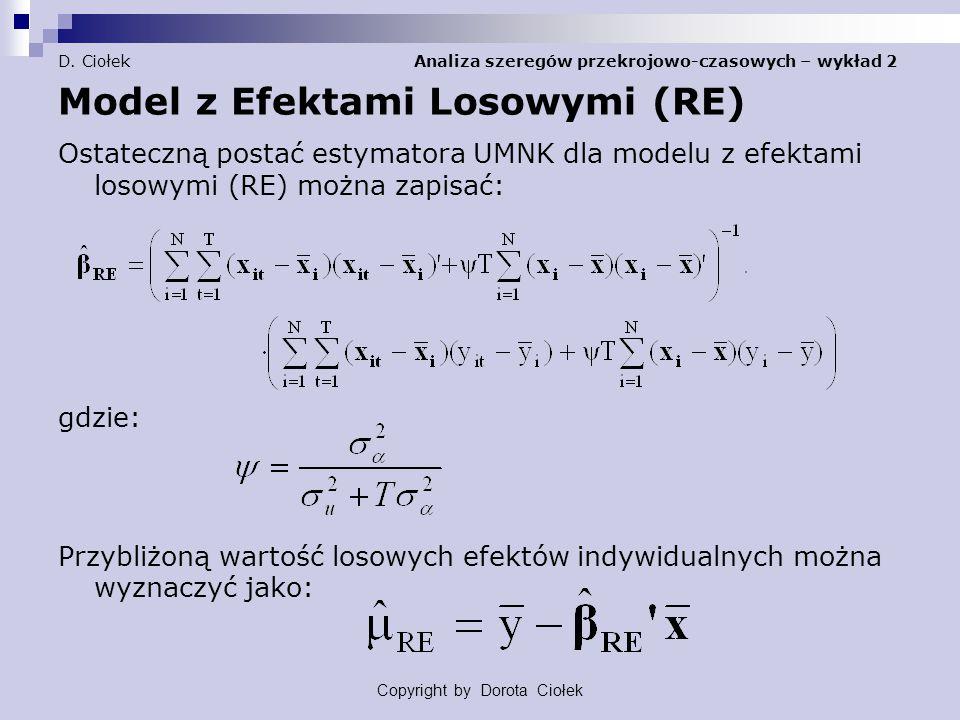 D. Ciołek Analiza szeregów przekrojowo-czasowych – wykład 2 Model z Efektami Losowymi (RE) Ostateczną postać estymatora UMNK dla modelu z efektami los