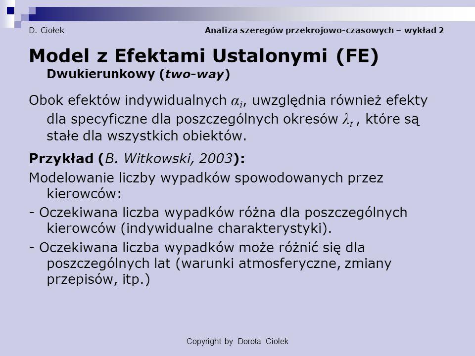 D. Ciołek Analiza szeregów przekrojowo-czasowych – wykład 2 Model z Efektami Ustalonymi (FE) Dwukierunkowy (two-way) Obok efektów indywidualnych α i,