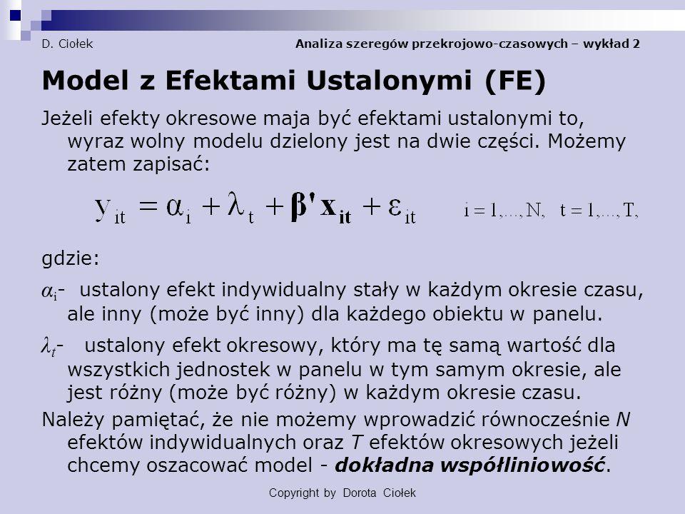 D. Ciołek Analiza szeregów przekrojowo-czasowych – wykład 2 Model z Efektami Ustalonymi (FE) Jeżeli efekty okresowe maja być efektami ustalonymi to, w