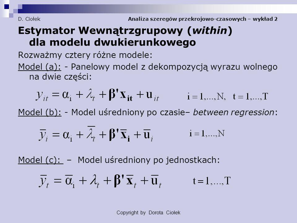 D. Ciołek Analiza szeregów przekrojowo-czasowych – wykład 2 Estymator Wewnątrzgrupowy (within) dla modelu dwukierunkowego Rozważmy cztery różne modele