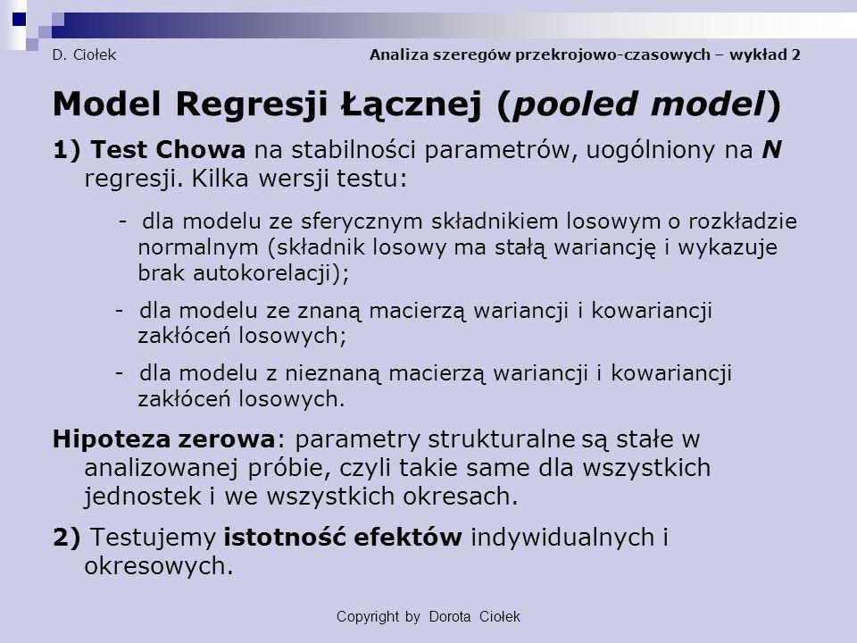 D. Ciołek Analiza szeregów przekrojowo-czasowych – wykład 2 Model Regresji Łącznej (pooled model) 1) Test Chowa na stabilności parametrów, uogólniony