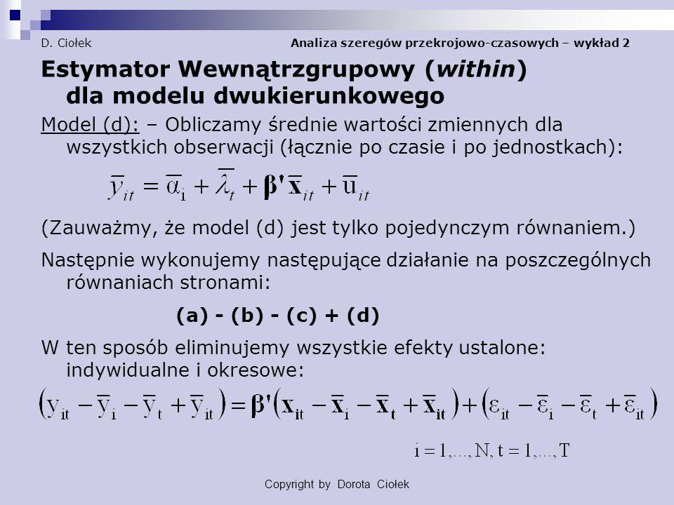 D. Ciołek Analiza szeregów przekrojowo-czasowych – wykład 2 Estymator Wewnątrzgrupowy (within) dla modelu dwukierunkowego Model (d): – Obliczamy średn