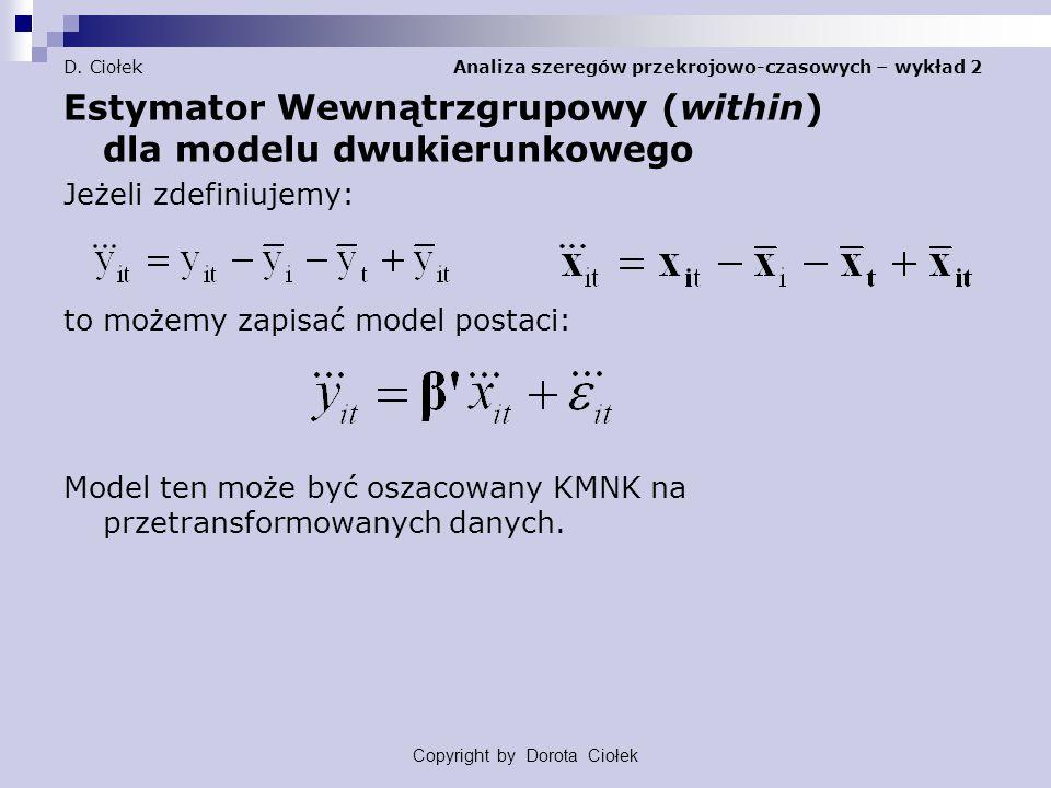 D. Ciołek Analiza szeregów przekrojowo-czasowych – wykład 2 Estymator Wewnątrzgrupowy (within) dla modelu dwukierunkowego Jeżeli zdefiniujemy: to może