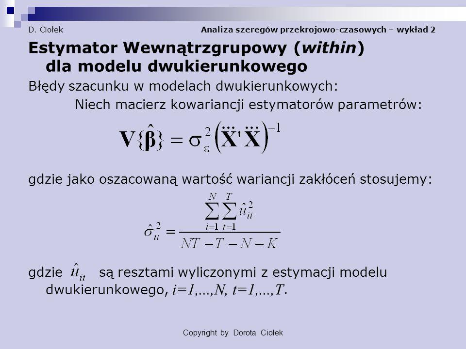 D. Ciołek Analiza szeregów przekrojowo-czasowych – wykład 2 Estymator Wewnątrzgrupowy (within) dla modelu dwukierunkowego Błędy szacunku w modelach dw