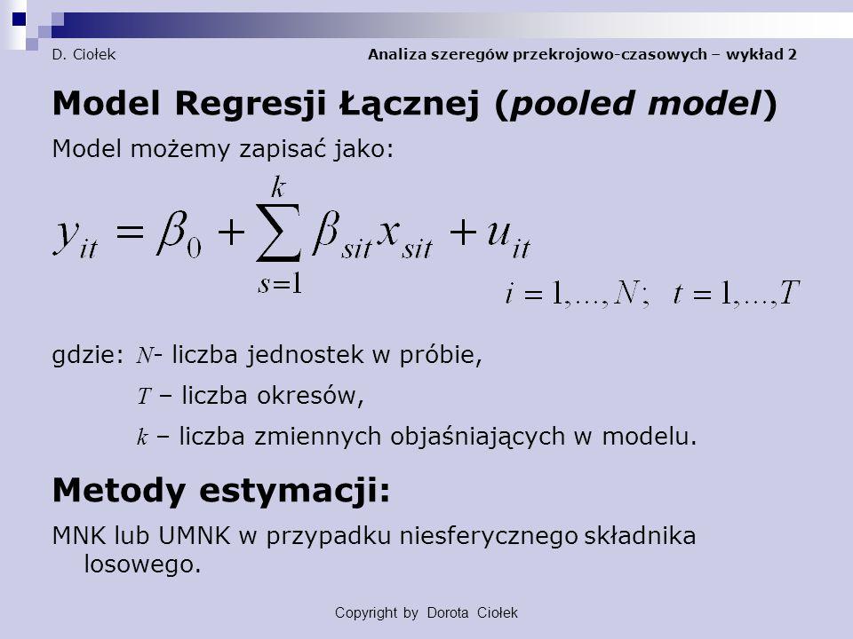 D. Ciołek Analiza szeregów przekrojowo-czasowych – wykład 2 Model Regresji Łącznej (pooled model) Model możemy zapisać jako: gdzie: N - liczba jednost