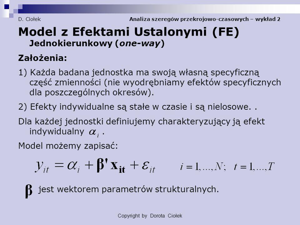 D. Ciołek Analiza szeregów przekrojowo-czasowych – wykład 2 Model z Efektami Ustalonymi (FE) Jednokierunkowy (one-way) Założenia: 1) Każda badana jedn