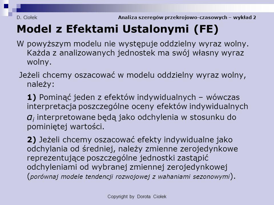 D. Ciołek Analiza szeregów przekrojowo-czasowych – wykład 2 Model z Efektami Ustalonymi (FE) W powyższym modelu nie występuje oddzielny wyraz wolny. K