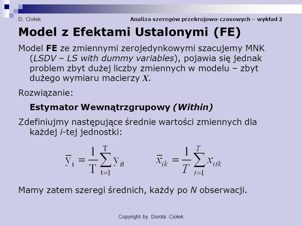 D. Ciołek Analiza szeregów przekrojowo-czasowych – wykład 2 Model z Efektami Ustalonymi (FE) Model FE ze zmiennymi zerojedynkowymi szacujemy MNK (LSDV