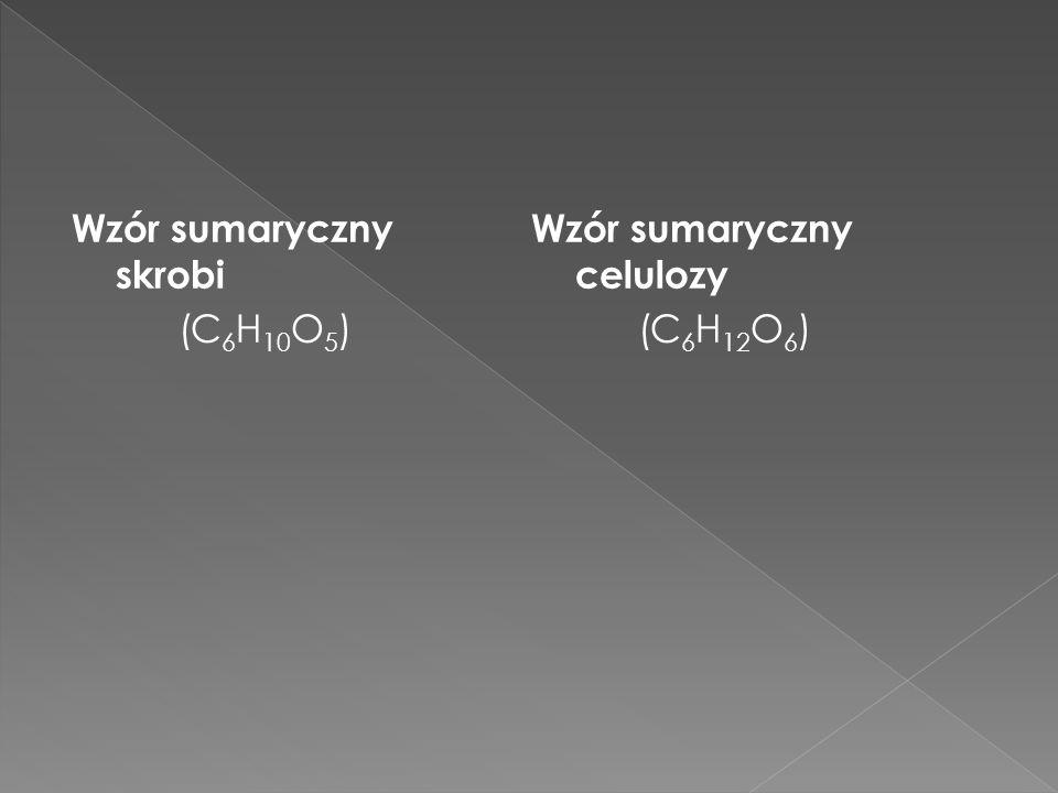 Wzór sumaryczny skrobi (C 6 H 10 O 5 ) Wzór sumaryczny celulozy (C 6 H 12 O 6 )