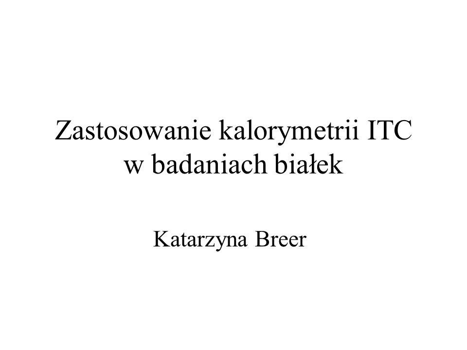 Zastosowanie kalorymetrii ITC w badaniach białek Katarzyna Breer