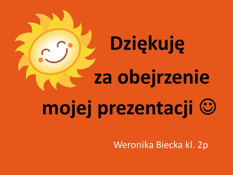 za obejrzenie Dziękuję mojej prezentacji Weronika Biecka kl. 2p