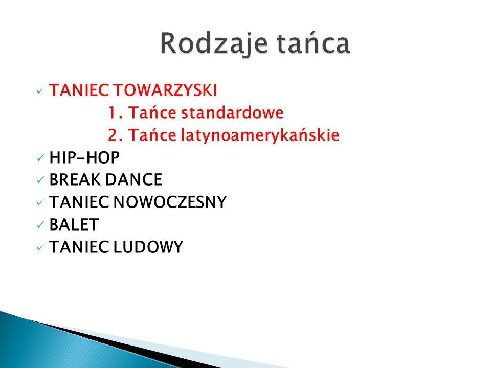  Taniec towarzyski(z łac. ballare - do tańca) - to forma rozrywki wywodząca się z tańców salonowych i zabaw ludowych uprawiana od początku XX w.