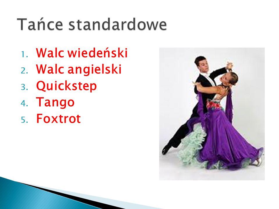 1. Walc wiedeński 2. Walc angielski 3. Quickstep 4. Tango 5. Foxtrot