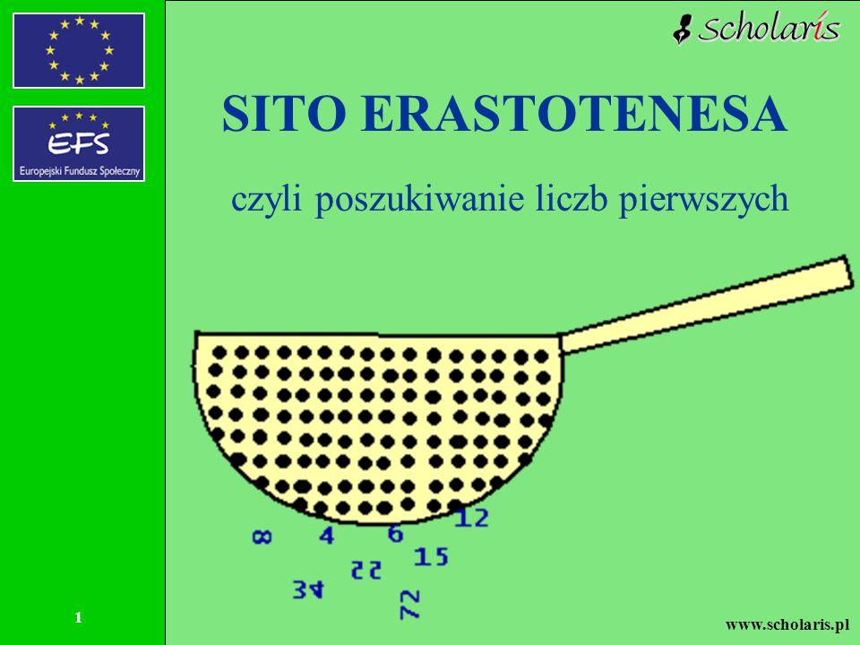 www.scholaris.pl 1 SITO ERASTOTENESA czyli poszukiwanie liczb pierwszych
