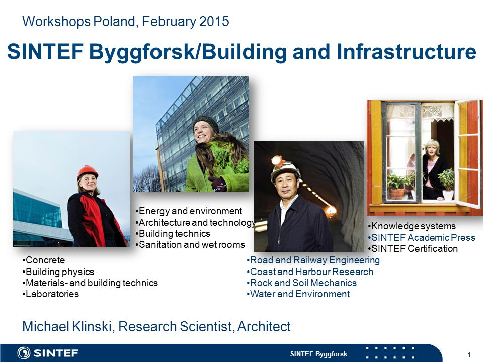SINTEF Byggforsk 1 Michael Klinski, Research Scientist, Architect Workshops Poland, February 2015 Concrete Building physics Materials- and building te