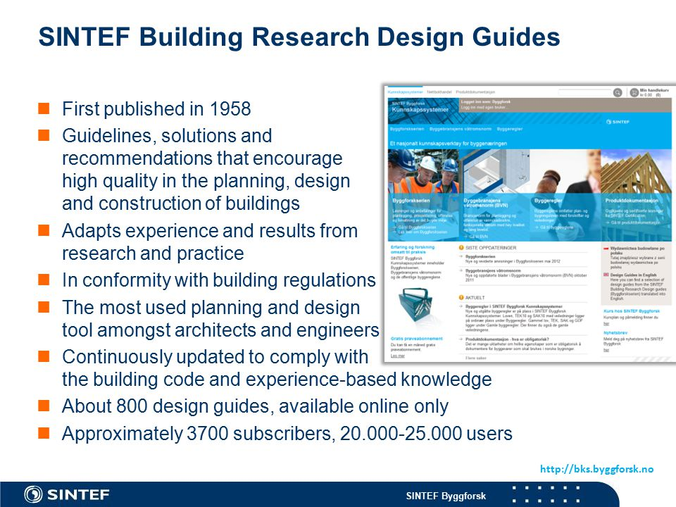 SINTEF Byggforsk SINTEF Building Research Design Guides First published in 1958 Guidelines, solutions and recommendations that encourage high quality