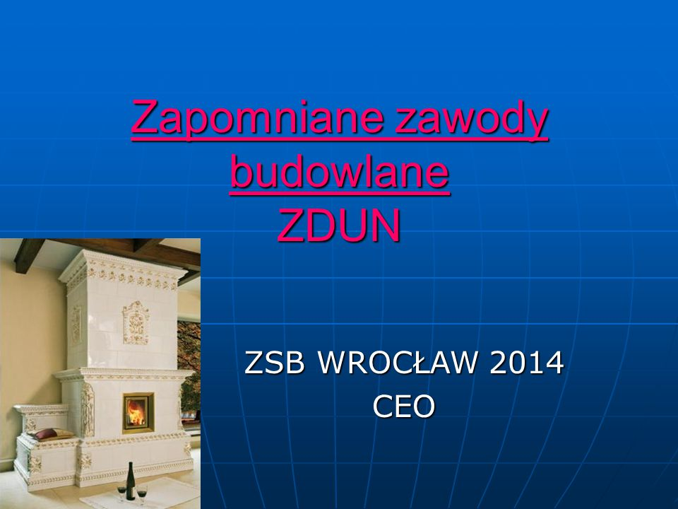 Zapomniane zawody budowlane ZDUN ZSB WROCŁAW 2014 CEO